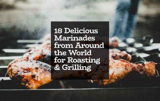 18 delicious marinades from around the world for roasting & grilling